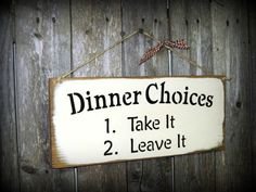 Dinner Choices  1.  Take it  2.  Leave it Kitchen Wooden Sign /