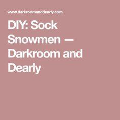 DIY: Sock Snowmen — Darkroom and Dearly