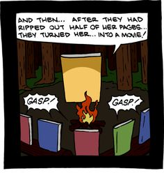 from swissarmylibrarian.net    a funny comic about what happens when (some) books are pretty much ruined so they can be made into movies.