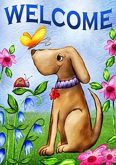 """This """"Welcome Dog Flag"""" is available from MadAboutGardening.com.  This gentle puppy dog with a butterfly on his nose is the perfect flag to fly in your garden!  It will bring a smile to your neighbors' face. This happy dog sets the scene for Spring, smiling gently at her insect friends who've come out to play in the fresh Spring air. This design was created by artist Karen Embry and produced by Toland.  It is available in garden and house sizes."""