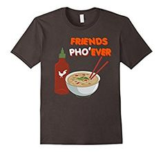 Friends Pho Ever (Forever) Funny Vietnamese Soup Cute TShirt. Get it here: https://www.amazon.com/product/dp/B01CIX5U9W #vietnamese #tshirt #funny #friends #cute