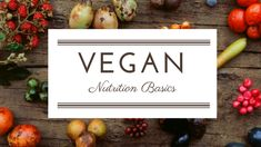 Vegan nutrition basics to follow when you switch to a plant based vegan diet.