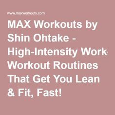 MAX Workouts by Shin Ohtake - High-Intensity Workout Routines That Get You Lean & Fit, Fast!