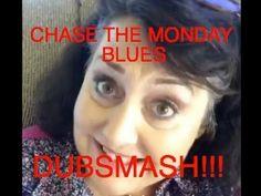 DUBSMASH CHASE THE MONDAY BLUES!