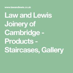 Law and Lewis Joinery of Cambridge - Products - Staircases, Gallery