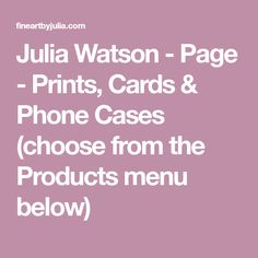 Julia Watson - Page - Prints, Cards & Phone Cases (choose from the Products menu below)