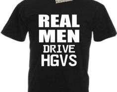 Real Men Drive HGVs Black Cotton T-Shirt Funny Gift Dad Grandad Father's Day Birthday Bus Road Lorry Truck Van Driver Christmas Present Car