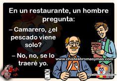 En un restaurante, un hombre pregunta: - Camarero, ¿el pescado viene solo? - No, no se lo traeré yo #chistes