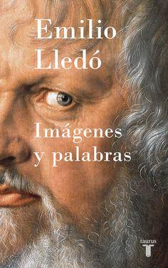 Imágenes y palabras : ensayos de humanidades / Emilio Lledó.  Edición:2ª.  Editorial:Madrid : Taurus, 2017. http://absysnetweb.bbtk.ull.es/cgi-bin/abnetopac01?TITN=565396