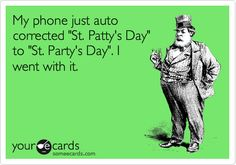 My phone just auto corrected 'St. Patty's Day' to 'St. Party's Day'. I went with it.