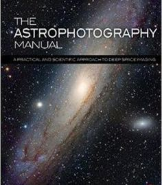 Free eBook The Astrophotography Manual: A Practical and Scientific Approach to Deep Space Imaging Author Chris Woodhouse Milky Way Photography, Macro Photography Tips, Space Photography, Hobby Photography, Photography Lessons, Photography Camera, Night Photography, Photography Tutorials, Astronomy Photography