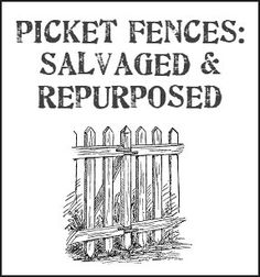 Picket Fences: Salvaged & Repurposed as crafts and home decor.