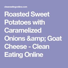 Roasted Sweet Potatoes with Caramelized Onions & Goat Cheese - Clean Eating Online