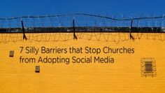 7 Silly Barriers that Stop Churches from Adopting Social Media