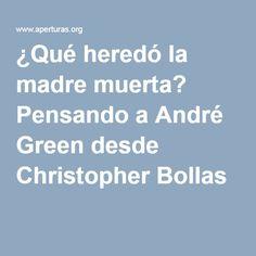 ¿Qué heredó la madre muerta? Pensando a André Green desde Christopher Bollas