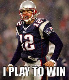 I play to win! Brady