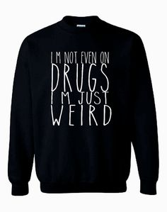 Im Not Even On Drugs Im Just Weird Unisex by mazclothing on Etsy