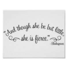 """And though she be but little, she is fierce.""Quote by William Shakespeare. Size: x Gender: unisex. Material: Value Poster Paper (Matte). Tattoos For Women Half Sleeve, Wrist Tattoos For Women, Tattoos For Guys, Tattoo Girls, Small Tattoos, Quote Tattoos Girls, Disney Tattoos Quotes, Inspiring Quote Tattoos, Tattoo Small"