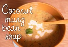 Fran's House of Ayurveda: RECIPE ~ Coconut Mung Bean Soup