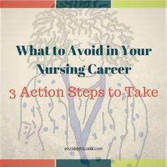 What to Avoid in Your Nursing Career: 3 Action Steps to Take #nursingfromwithin