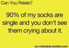 Haha. Actually, I've seen the divorce rate with my socks decrease recently--an encouraging sign! :D
