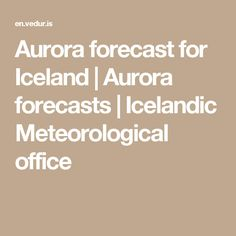 Aurora forecast for Iceland | Aurora forecasts | Icelandic Meteorological office