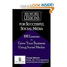 Six-Word Lessons for Successful Social Media: 100 Lessons to Grow Your Business Using Social Media (The Six-Word Lessons Series): Tracey Warren: