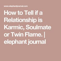How to Tell if a Relationship is Karmic, Soulmate or Twin Flame. | elephant journal