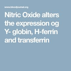 Nitric Oxide alters the expression og Y- globin, H-ferrin and transferrin
