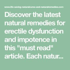 "Discover the latest natural remedies for erectile dysfunction and impotence in this ""must read"" article. Each natural treatment and cure for ED has a very high success rate when used correctly. Natural Remedies For Ed, Natural Cures, Natural Healing, Herbal Remedies, Home Remedies, Vagina, Natural Treatments, Relationships"