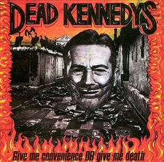 Give Me Convenience or Give Me Death - Dead Kennedys | Songs, Reviews, Credits, Awards | AllMusic
