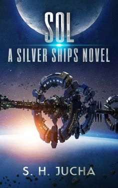 Sol (5th Silver Ships Novel) by S.H.Jucha