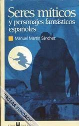 Seres míticos y personajes fantásticos españoles, de Manuel Martín Sánchez