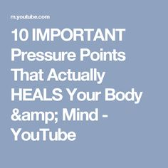 10 IMPORTANT Pressure Points That Actually HEALS Your Body & Mind - YouTube