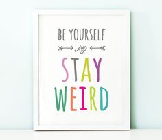 Be yourself stay weird PRINTABLEinspirational quotemotivational printable artfunny printable decorkids room wall artcolorful art