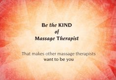 Be the KIND of Massage Therapist...