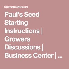 Paul's Seed Starting Instructions | Growers Discussions | Business Center | Backyard Growers
