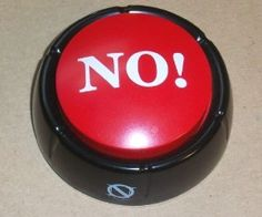 I said NO! Hit the no button anytime you want to hear somebody shout out NO! Its funny to have around school or at the office.