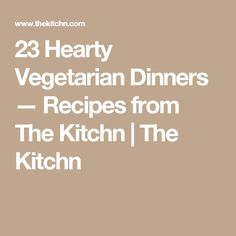 23 Hearty Vegetarian Dinners — Recipes from The Kitchn   The Kitchn