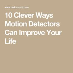 10 Clever Ways Motion Detectors Can Improve Your Life