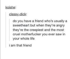 I am indeed that friend <<< I think I'm that friend? I mean I terrify one of my friends but he also calls me adorable so I think that this describes me? 😂
