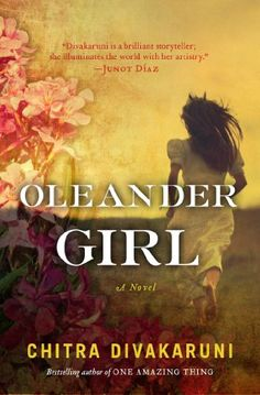 """Oleander Girl: A Novel"" by Chitra  Banerjee Divakaruni - A fantastic read...just like all of her books."