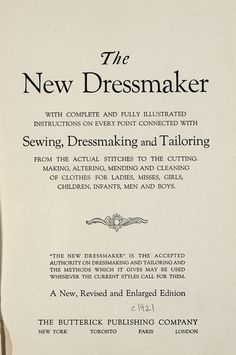 The new dressmaker; with complete and fully illustrated instructions on every point connected with sewing, dressmaking and tailoring, from the actual stitches to the cutting, making, altering, mending, and cleaning of clothes for ladies, misses, girls, children, infants, men and boys  ([1921])  Free online book