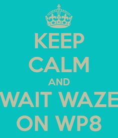 KEEP CALM AND WAIT WAZE ON WP8