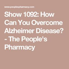 Show 1092: How Can You Overcome Alzheimer Disease? - The People's Pharmacy