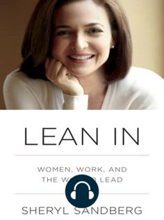 Listening to Lean In: Women, Work, and the Will to Lead by Sheryl Sandberg | Scribd