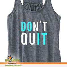 Do it, don't quit custom shirt. At Big Frog we can put what inspires on your shirt... everything we do it custom made just for you! Contact us at DesignersValrico@BigFrog.com to get started! Fitness Shirts, Workout Shirts, Custom T, Custom Made, Custom Printed Shirts, Free Design, Just For You, Inspire, Big