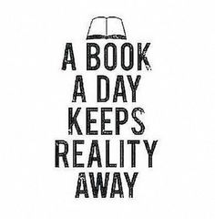 """A book a day keeps reality away"""