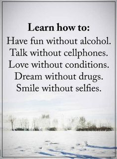Quotes You don't always need alcohol to chear yourself up, all you got to do is instead of making a call, go meet somebody, and when you love somebody, so it without any conditions.