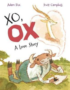 XO, OX: A Love Story | Adam Rex, Scott Campbell, Andrew Arnold | January 3rd 2017 | Adam Rex's hilarious, sweet, and at times heartbreaking letters between a hopelessly romantic ox and a conceited, beautiful gazelle is paired perfectly with Scott Campbell's joyful illustrations to bring you a romance for the ages. #picturebook #2017